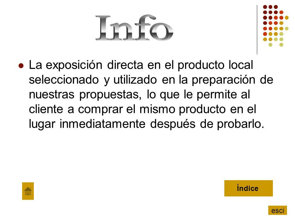 La exposición directa en el producto local seleccionado y utilizado en la preparación de nuestras propuestas, lo que le permite al cliente a comprar e
