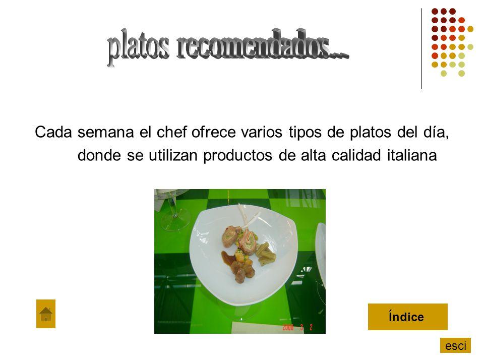 Cada semana el chef ofrece varios tipos de platos del día, donde se utilizan productos de alta calidad italiana Índice esci