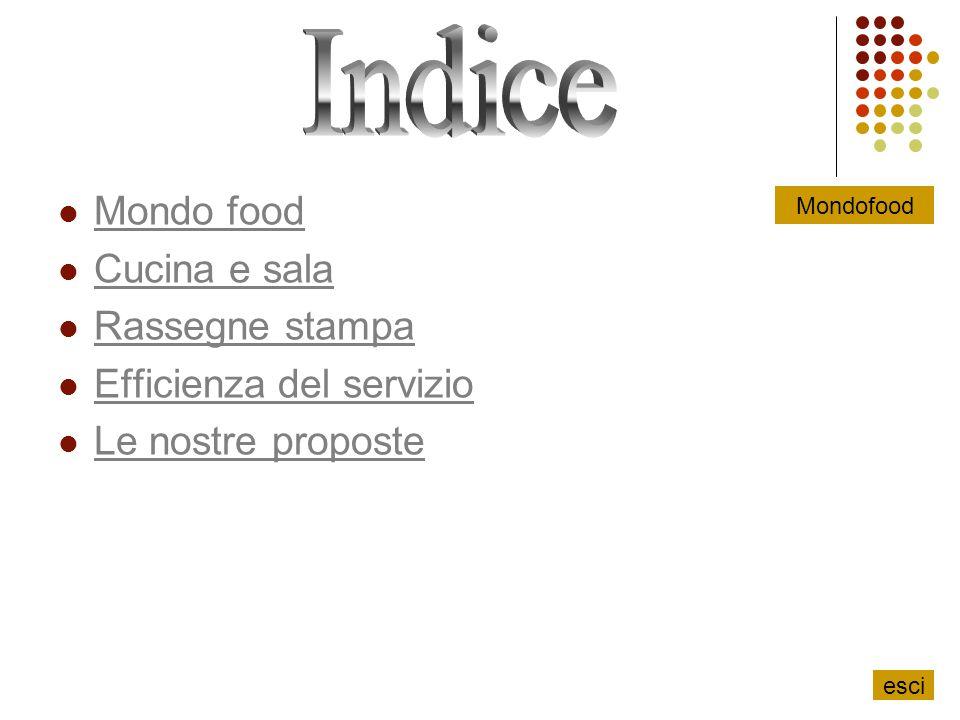Mondo food Cucina e sala Rassegne stampa Efficienza del servizio Le nostre proposte esci Mondofood