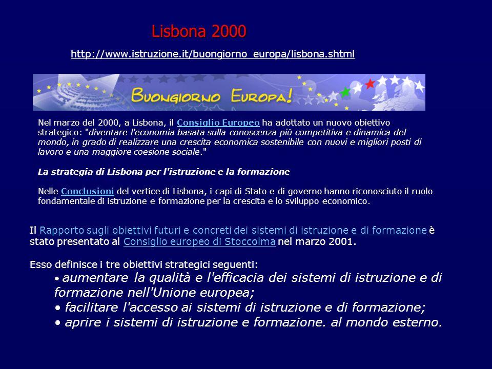 Lisbona 2000 Nel marzo del 2000, a Lisbona, il Consiglio Europeo ha adottato un nuovo obiettivo strategico: