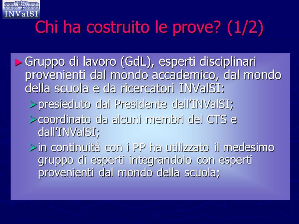 Chi ha costruito le prove? (1/2) ► Gruppo di lavoro (GdL), esperti disciplinari provenienti dal mondo accademico, dal mondo della scuola e da ricercat