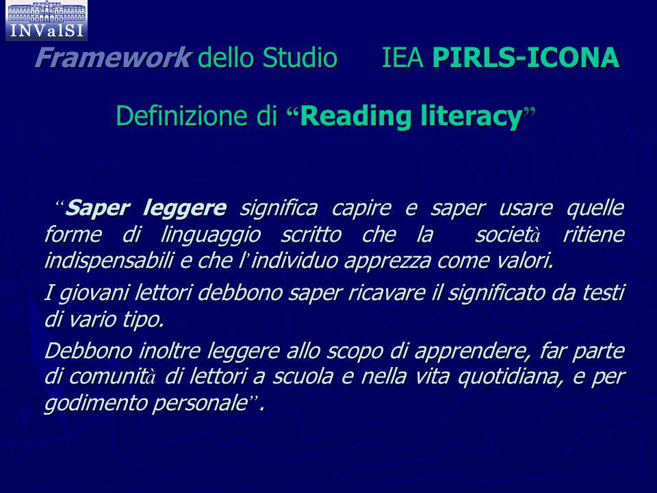 """Framework dello Studio IEA PIRLS-ICONA Definizione di """" Reading literacy """" """" Saper leggere significa capire e saper usare quelle forme di linguaggio s"""