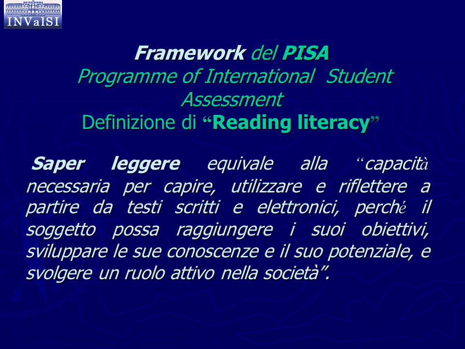 "Framework del PISA Programme of International Student Assessment Definizione di "" Reading literacy "" Saper leggere equivale alla "" capacit à necessari"