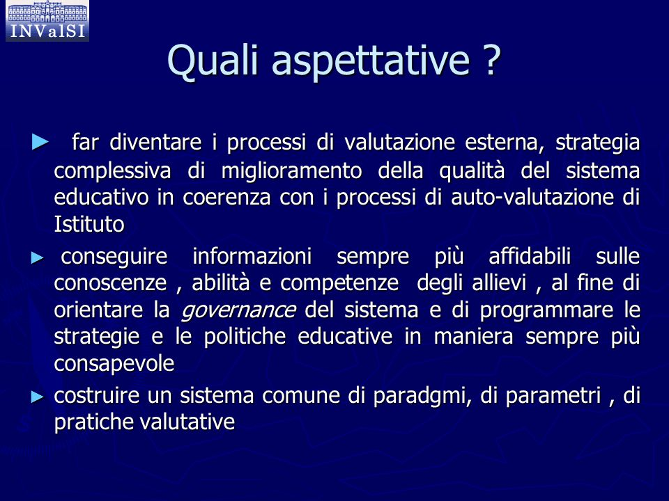 Quali aspettative ? ► far diventare i processi di valutazione esterna, strategia complessiva di miglioramento della qualità del sistema educativo in c