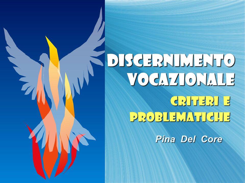 DISCERNIMENTO VOCAZIONALE DISCERNIMENTO VOCAZIONALE Criteri e problematiche problematiche Pina Del Core