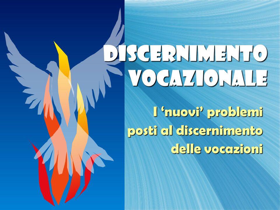 Discernimento vocazionale I 'nuovi' problemi posti al discernimento delle vocazioni I 'nuovi' problemi posti al discernimento delle vocazioni