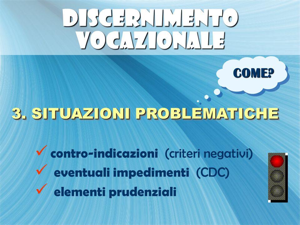 DISCERNIMENTO VOCAZIONALE contro-indicazioni (criteri negativi) eventuali impedimenti (CDC) elementi prudenziali contro-indicazioni (criteri negativi) eventuali impedimenti (CDC) elementi prudenziali 3.