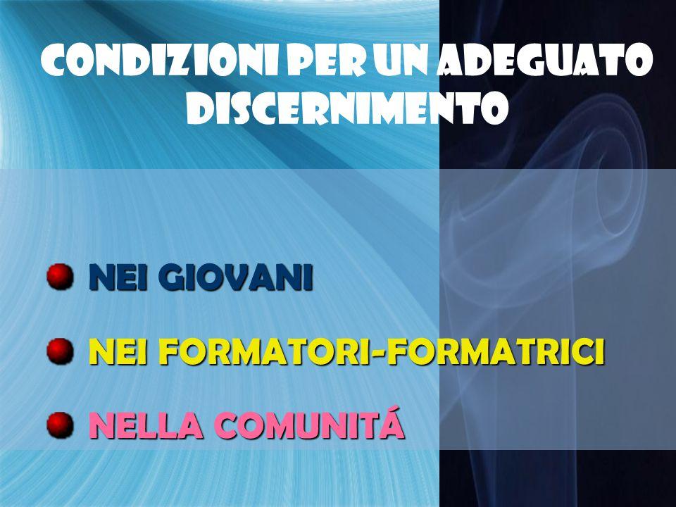 CONDIZIONI PER UN ADEGUATO DISCERNIMENTO CONDIZIONI PER UN ADEGUATO DISCERNIMENTO NEI GIOVANI NEI FORMATORI-FORMATRICI NELLA COMUNITÁ