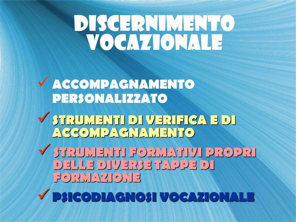 DISCERNIMENTO VOCAZIONALE ACCOMPAGNAMENTO PERSONALIZZATO STRUMENTI DI VERIFICA E DI ACCOMPAGNAMENTO STRUMENTI DI VERIFICA E DI ACCOMPAGNAMENTO STRUMENTI FORMATIVI PROPRI DELLE DIVERSE TAPPE DI FORMAZIONE STRUMENTI FORMATIVI PROPRI DELLE DIVERSE TAPPE DI FORMAZIONE PSICODIAGNOSI VOCAZIONALE PSICODIAGNOSI VOCAZIONALE