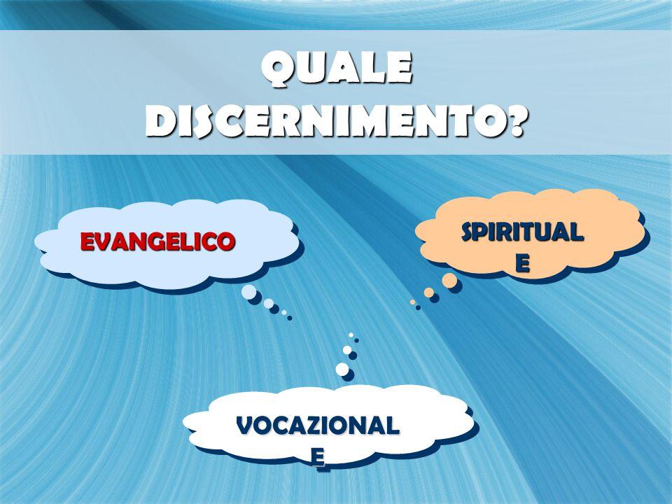 QUALE DISCERNIMENTO? EVANGELICOEVANGELICO SPIRITUAL E VOCAZIONAL E