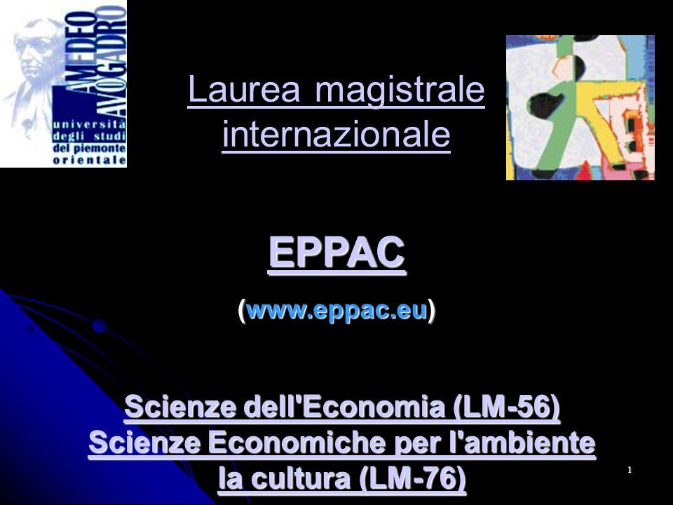 1 Scienze dell Economia (LM-56) Scienze Economiche per l ambiente la cultura (LM-76) Scienze dell Economia (LM-56) Scienze Economiche per l ambiente la cultura (LM-76) Laurea magistrale internazionale EPPAC (www.eppac.eu)