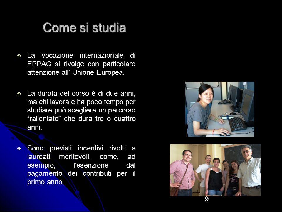 9 Come si studia   La vocazione internazionale di EPPAC si rivolge con particolare attenzione all' Unione Europea.