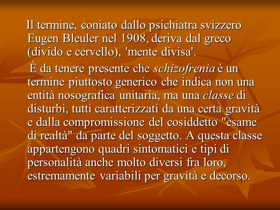 Il termine, coniato dallo psichiatra svizzero Eugen Bleuler nel 1908, deriva dal greco (divido e cervello), 'mente divisa'. Il termine, coniato dallo