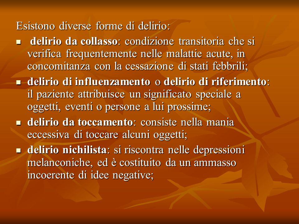 Esistono diverse forme di delirio: delirio da collasso: condizione transitoria che si verifica frequentemente nelle malattie acute, in concomitanza co
