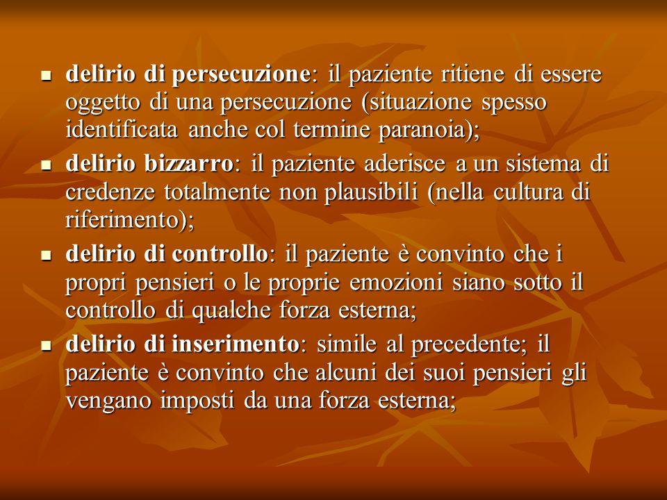delirio di persecuzione: il paziente ritiene di essere oggetto di una persecuzione (situazione spesso identificata anche col termine paranoia); deliri