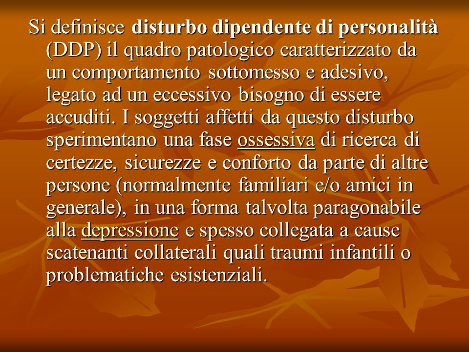 Si definisce disturbo dipendente di personalità (DDP) il quadro patologico caratterizzato da un comportamento sottomesso e adesivo, legato ad un ecces