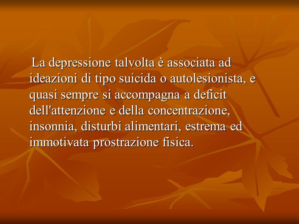 La depressione talvolta è associata ad ideazioni di tipo suicida o autolesionista, e quasi sempre si accompagna a deficit dell'attenzione e della conc