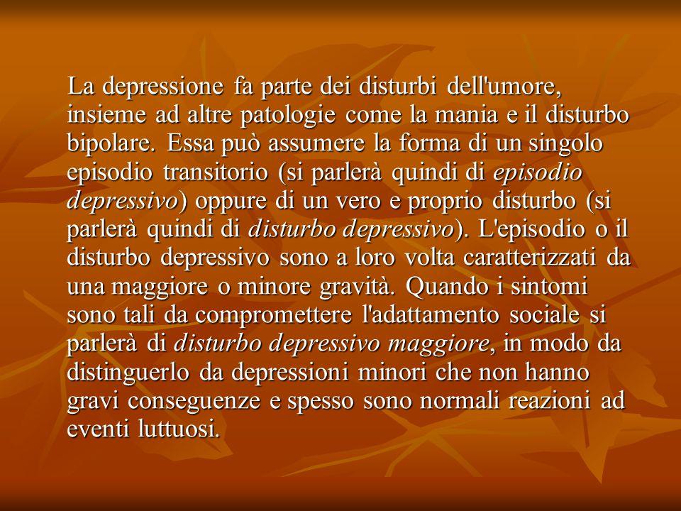 La depressione fa parte dei disturbi dell'umore, insieme ad altre patologie come la mania e il disturbo bipolare. Essa può assumere la forma di un sin