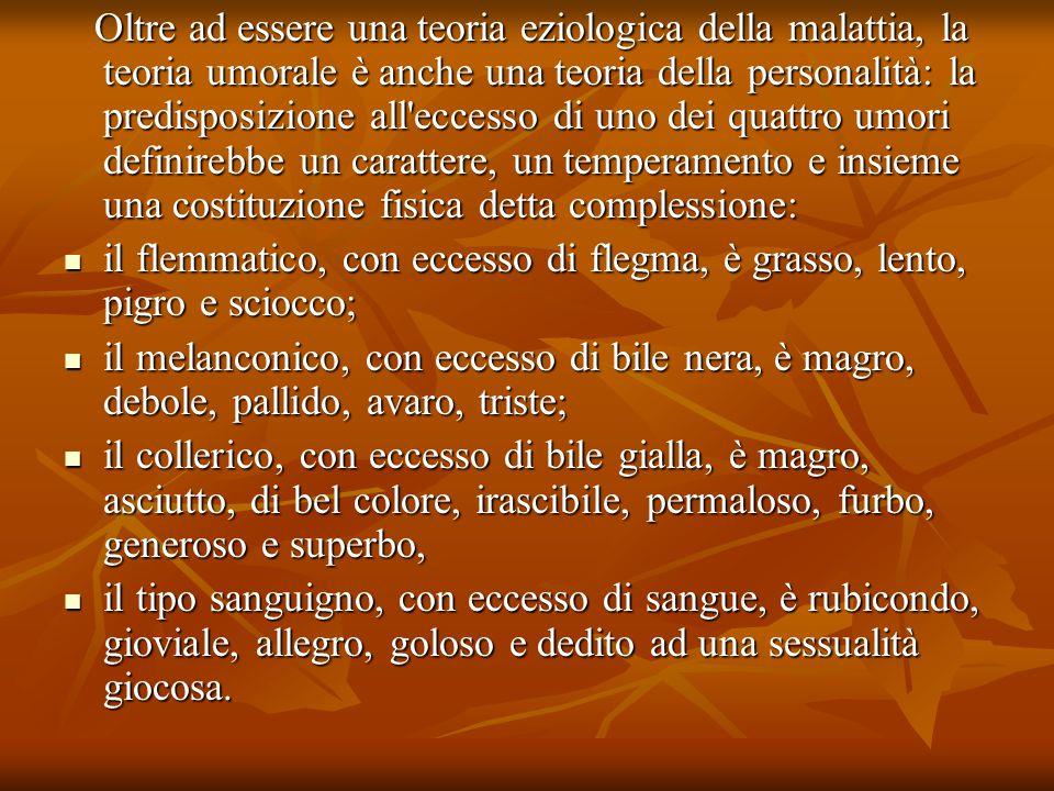 Oltre ad essere una teoria eziologica della malattia, la teoria umorale è anche una teoria della personalità: la predisposizione all'eccesso di uno de