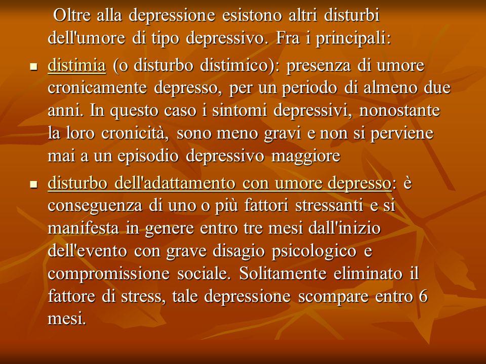 Oltre alla depressione esistono altri disturbi dell'umore di tipo depressivo. Fra i principali: Oltre alla depressione esistono altri disturbi dell'um