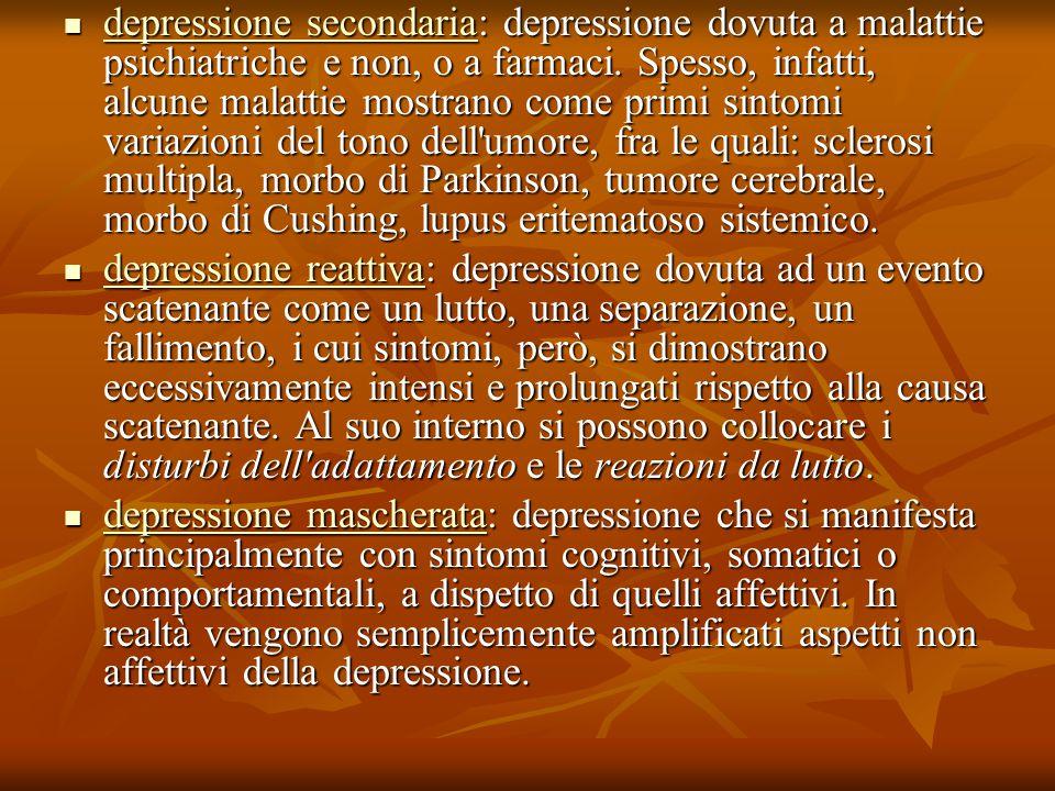 depressione secondaria: depressione dovuta a malattie psichiatriche e non, o a farmaci. Spesso, infatti, alcune malattie mostrano come primi sintomi v