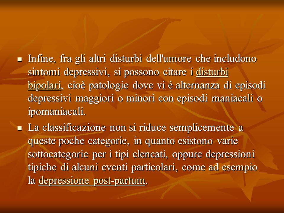 Infine, fra gli altri disturbi dell'umore che includono sintomi depressivi, si possono citare i disturbi bipolari, cioè patologie dove vi è alternanza