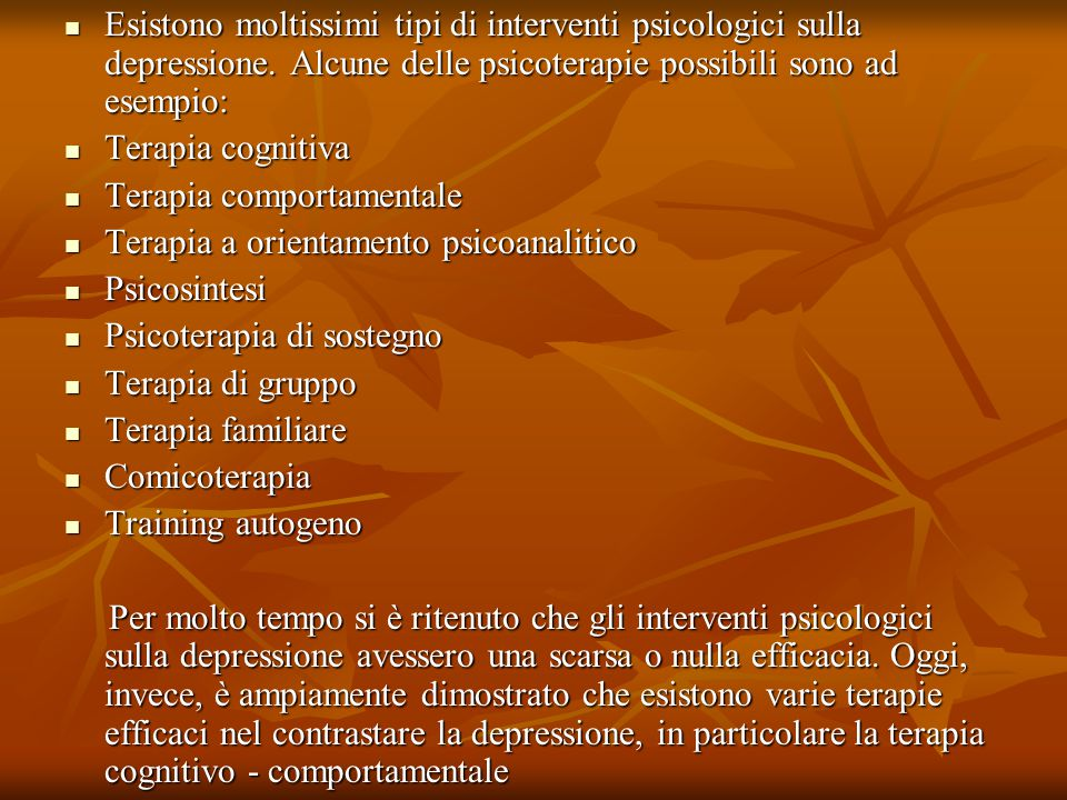 Esistono moltissimi tipi di interventi psicologici sulla depressione. Alcune delle psicoterapie possibili sono ad esempio: Esistono moltissimi tipi di