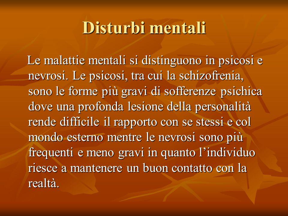 Disturbi mentali Le malattie mentali si distinguono in psicosi e nevrosi. Le psicosi, tra cui la schizofrenia, sono le forme più gravi di sofferenze p