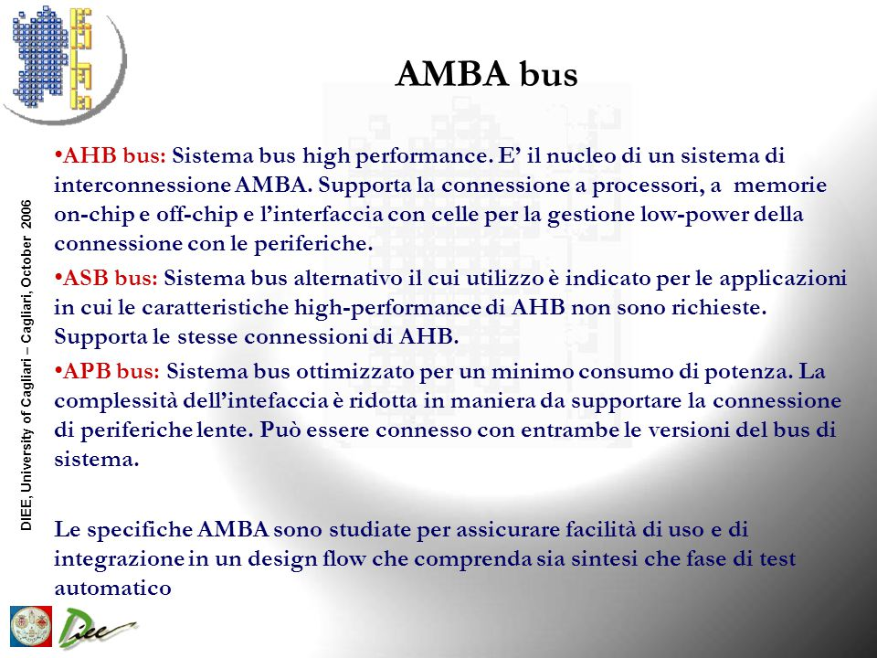 DIEE, University of Cagliari – Cagliari, October 2006 AMBA bus AHB bus: Sistema bus high performance.