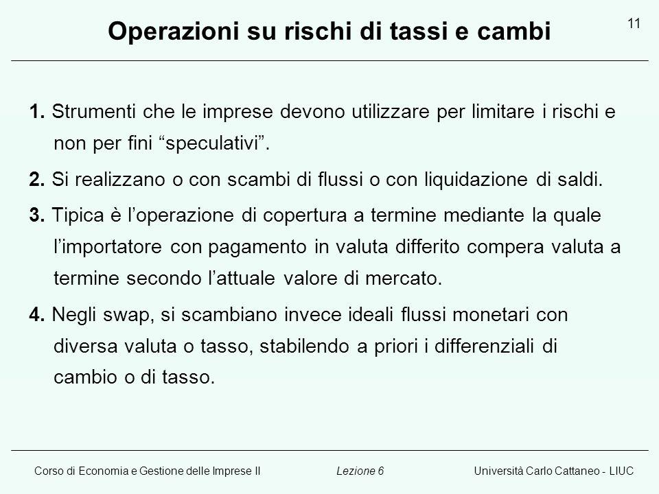 Corso di Economia e Gestione delle Imprese IIUniversità Carlo Cattaneo - LIUCLezione 6 11 Operazioni su rischi di tassi e cambi 1.