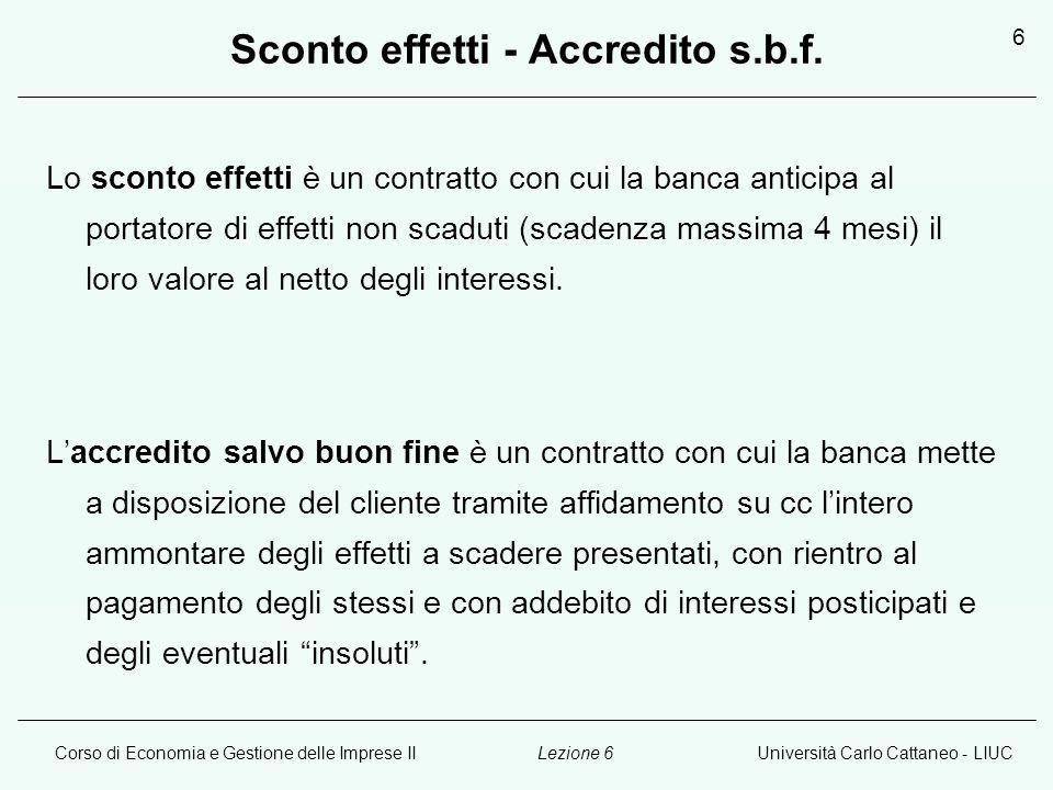 Corso di Economia e Gestione delle Imprese IIUniversità Carlo Cattaneo - LIUCLezione 6 6 Sconto effetti - Accredito s.b.f.