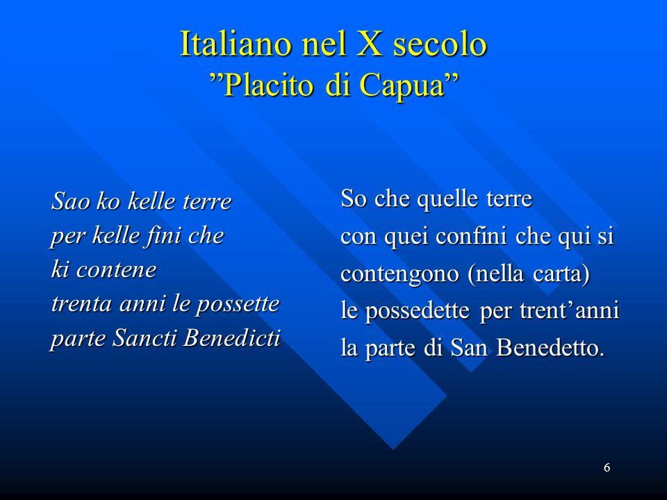"""6 Italiano nel X secolo """"Placito di Capua"""" Sao ko kelle terre per kelle fini che ki contene trenta anni le possette parte Sancti Benedicti So che quel"""