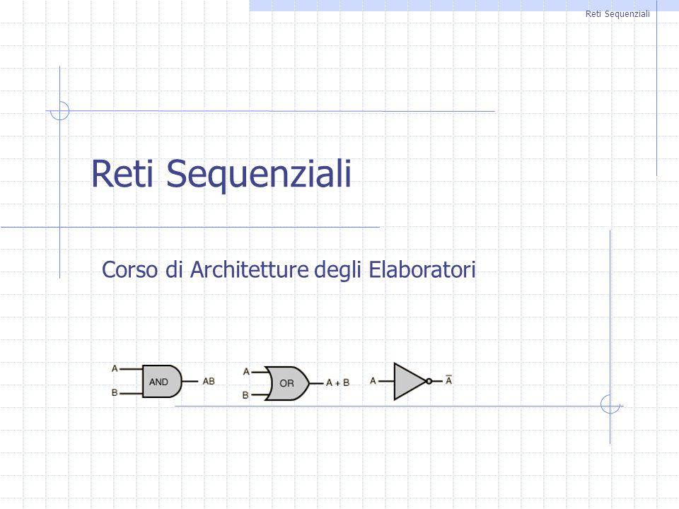 Reti Sequenziali Corso di Architetture degli Elaboratori Reti Sequenziali