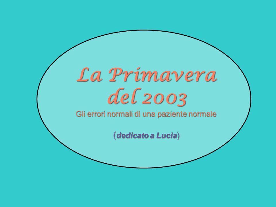Vita da malata 3 maggio 2003, sabato, ore 13 all'Ospedale Bellaria Derek, esausto da questo eccesso di ospedali, mi pianta li' e parte in auto per Perugia.