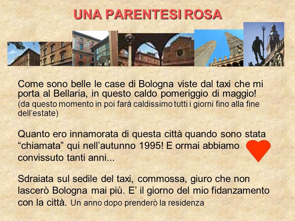 UNA PARENTESI ROSA Come sono belle le case di Bologna viste dal taxi che mi porta al Bellaria, in questo caldo pomeriggio di maggio.