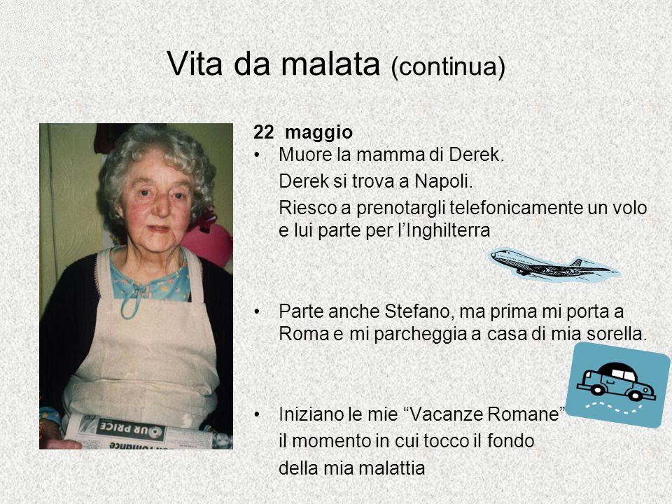 Vita da malata (continua) 22 maggio Muore la mamma di Derek.
