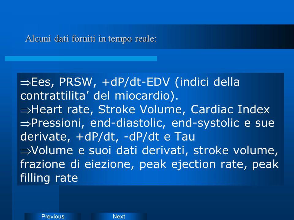 NextPrevious Alcuni dati forniti in tempo reale:  Ees, PRSW, +dP/dt-EDV (indici della contrattilita' del miocardio).  Heart rate, Stroke Volume, Car