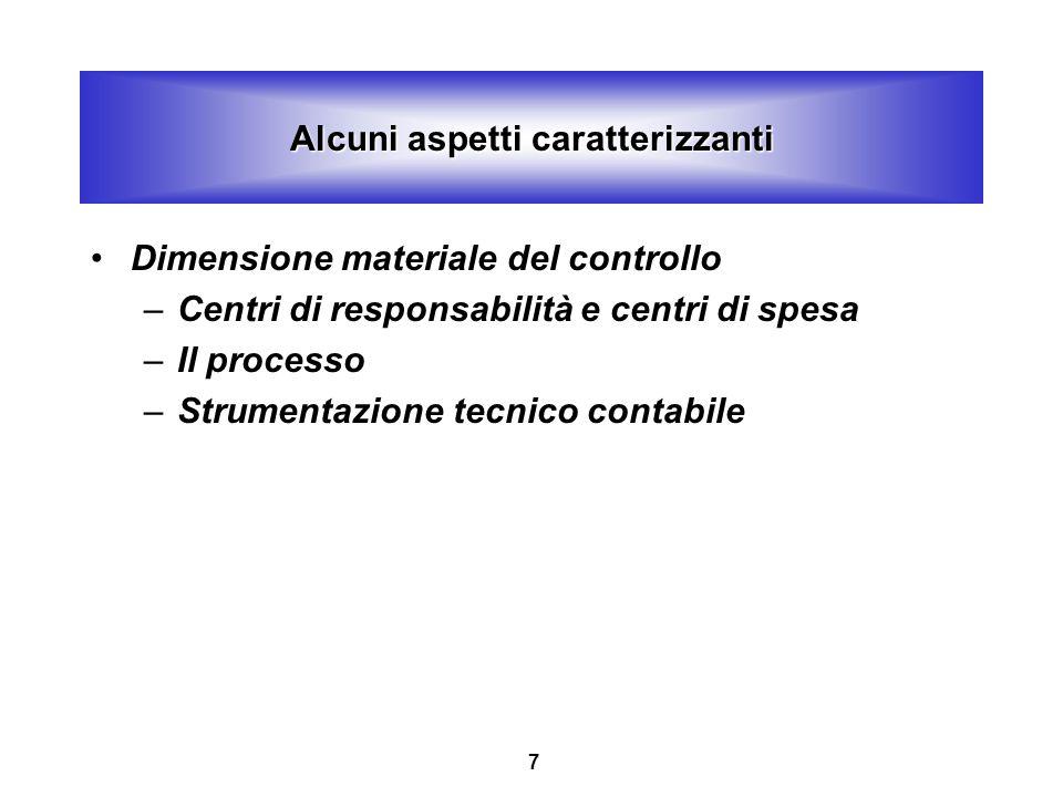 7 Alcuni aspetti caratterizzanti Dimensione materiale del controllo –Centri di responsabilità e centri di spesa –Il processo –Strumentazione tecnico contabile