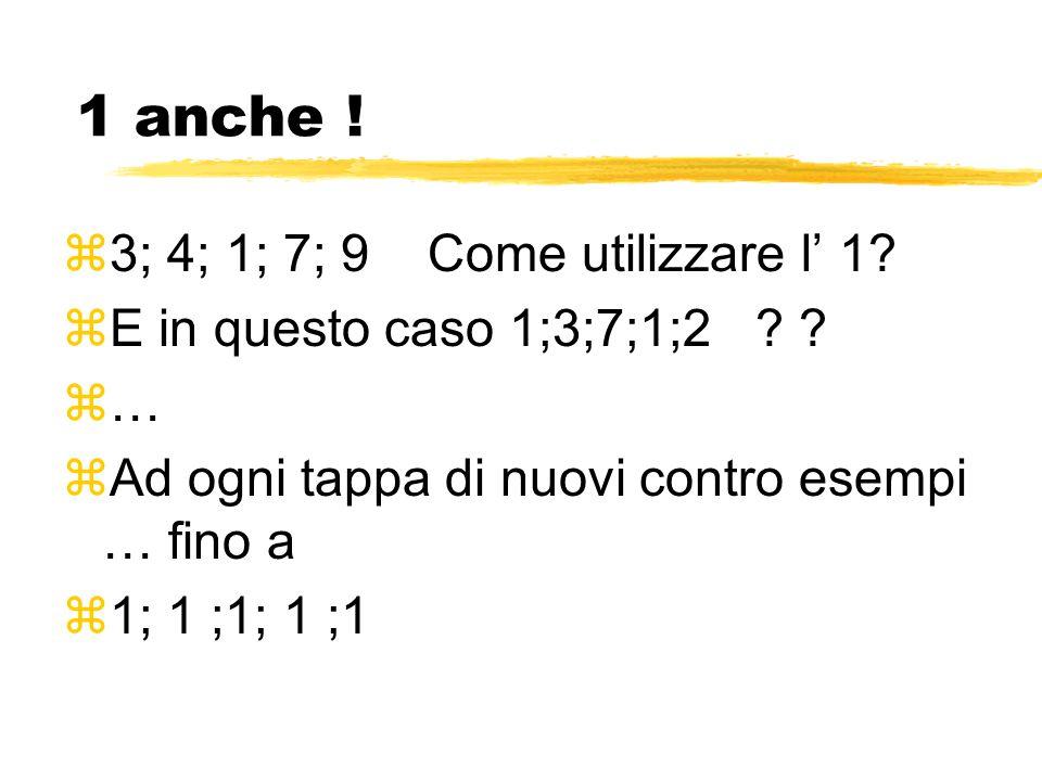 1 anche . z3; 4; 1; 7; 9 Come utilizzare l' 1. zE in questo caso 1;3;7;1;2 .