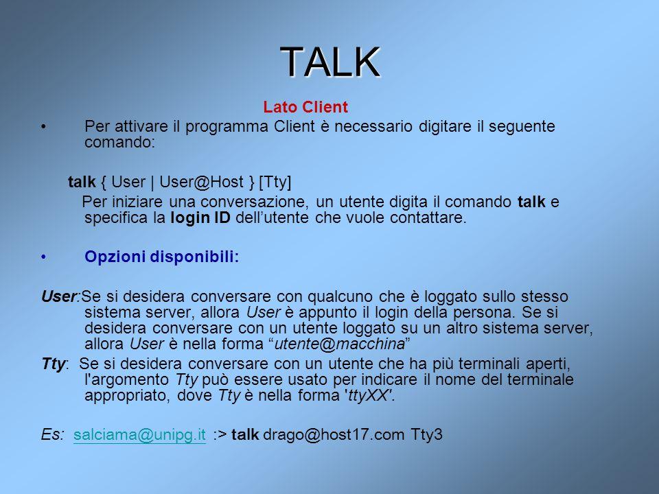 TALK Lato Client Per attivare il programma Client è necessario digitare il seguente comando: talk { User | User@Host } [Tty] Per iniziare una conversa