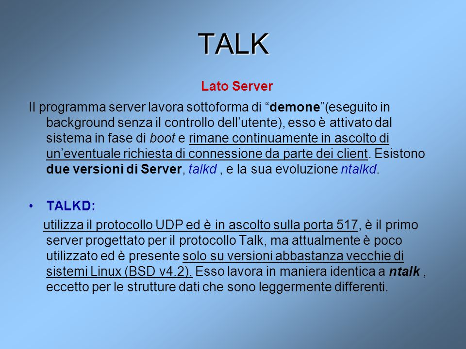 """TALK Lato Server Il programma server lavora sottoforma di """"demone""""(eseguito in background senza il controllo dell'utente), esso è attivato dal sistema"""