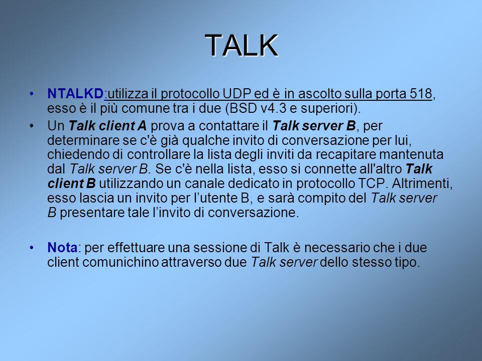 TALK NTALKD:utilizza il protocollo UDP ed è in ascolto sulla porta 518, esso è il più comune tra i due (BSD v4.3 e superiori). Un Talk client A prova
