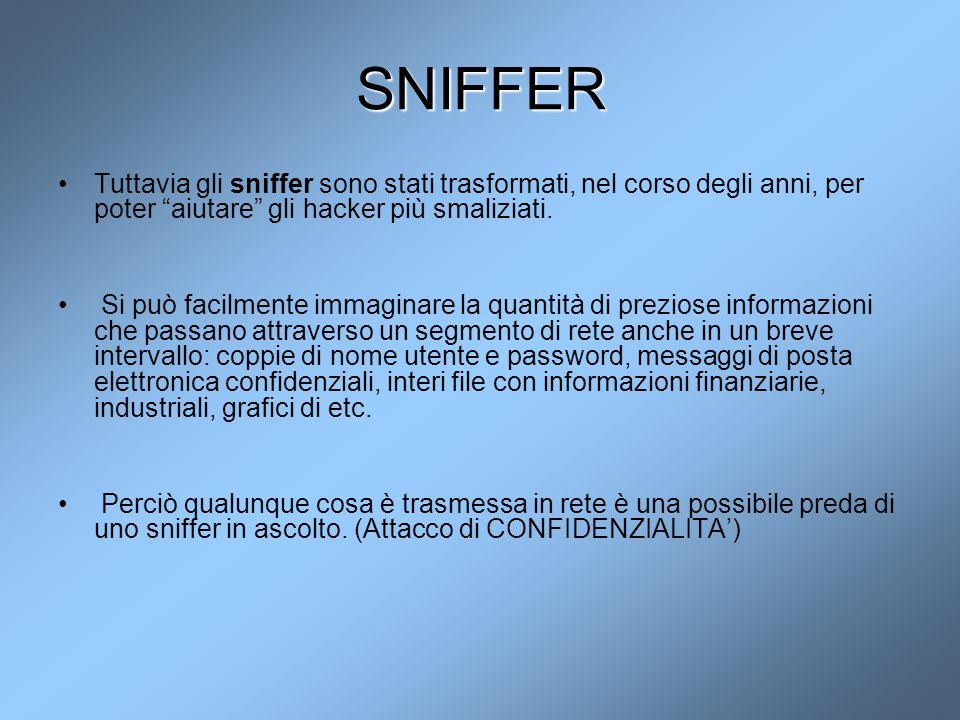 """SNIFFER Tuttavia gli sniffer sono stati trasformati, nel corso degli anni, per poter """"aiutare"""" gli hacker più smaliziati. Si può facilmente immaginare"""
