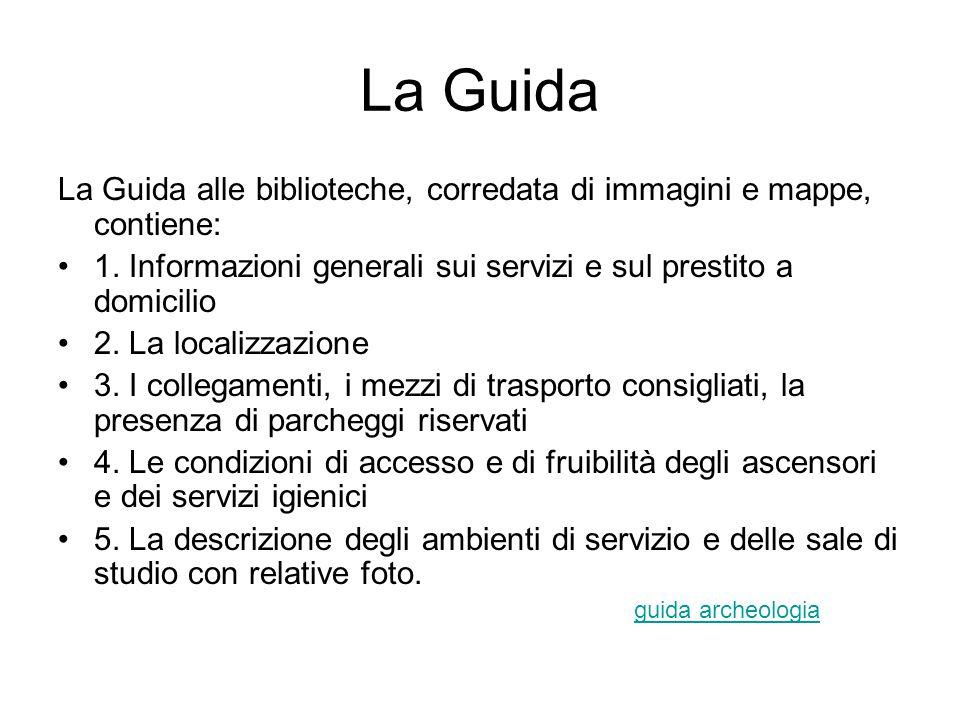 La Guida La Guida alle biblioteche, corredata di immagini e mappe, contiene: 1.