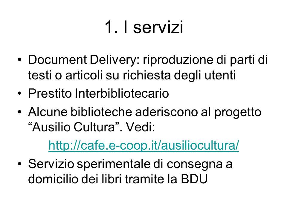 1. I servizi Document Delivery: riproduzione di parti di testi o articoli su richiesta degli utenti Prestito Interbibliotecario Alcune biblioteche ade