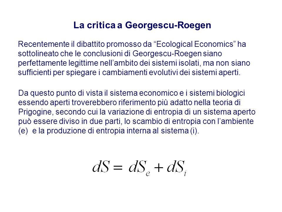 La critica a Georgescu-Roegen Recentemente il dibattito promosso da Ecological Economics ha sottolineato che le conclusioni di Georgescu-Roegen siano perfettamente legittime nell'ambito dei sistemi isolati, ma non siano sufficienti per spiegare i cambiamenti evolutivi dei sistemi aperti.