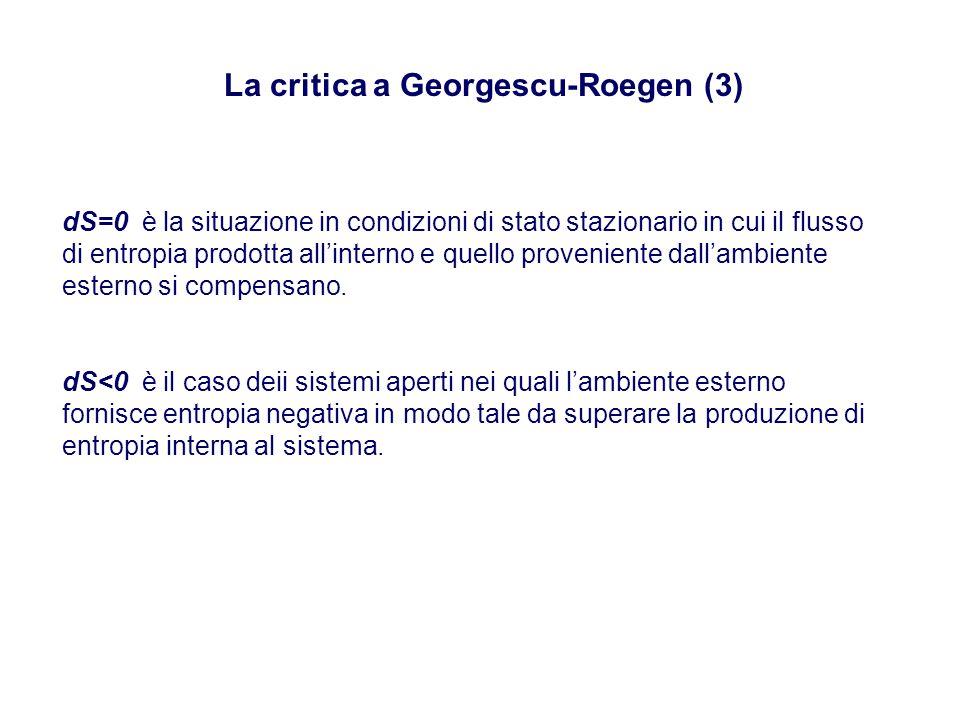 La critica a Georgescu-Roegen (3) dS=0 è la situazione in condizioni di stato stazionario in cui il flusso di entropia prodotta all'interno e quello proveniente dall'ambiente esterno si compensano.