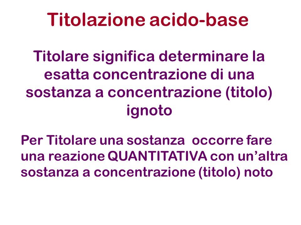 Titolazioni acido-base 5 ml di una Soluzione di HCl 1x10 -2 M Aggiungo 5ml di NH 3 1x 10 -2 M HCl H + + Cl - NH 3 NH 4 + + OH - Gli OH - che si formano dalla dissociazione basica reagiscono COMPLETAMENTE con l' ECCESSO di acido forte per andare a formare H 2 O secondo la reazione Moli H + =Ca x Va = 5.0x10 -5 Moli OH - =Cb x Vb = 5.0x10 -5 H + + OH - H 2 O 5.0x10 -5