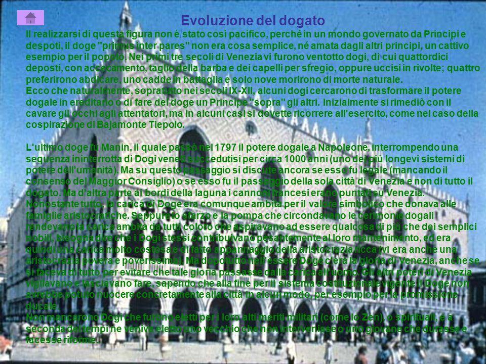 Evoluzione del dogato Il realizzarsi di questa figura non è stato così pacifico, perché in un mondo governato da Principi e despoti, il doge