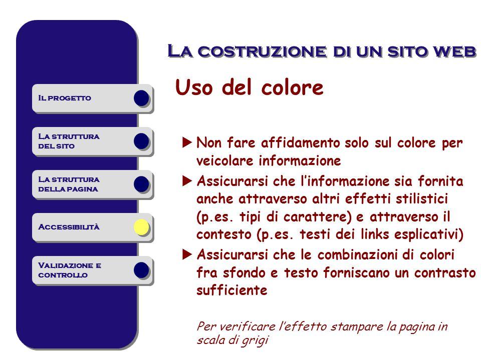 Uso del colore  Non fare affidamento solo sul colore per veicolare informazione  Assicurarsi che l'informazione sia fornita anche attraverso altri effetti stilistici (p.es.